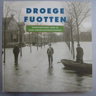 DROEGE FUOTTEN Onderzoeksgids voor de friese waterstaatsgeschiedenis . ~